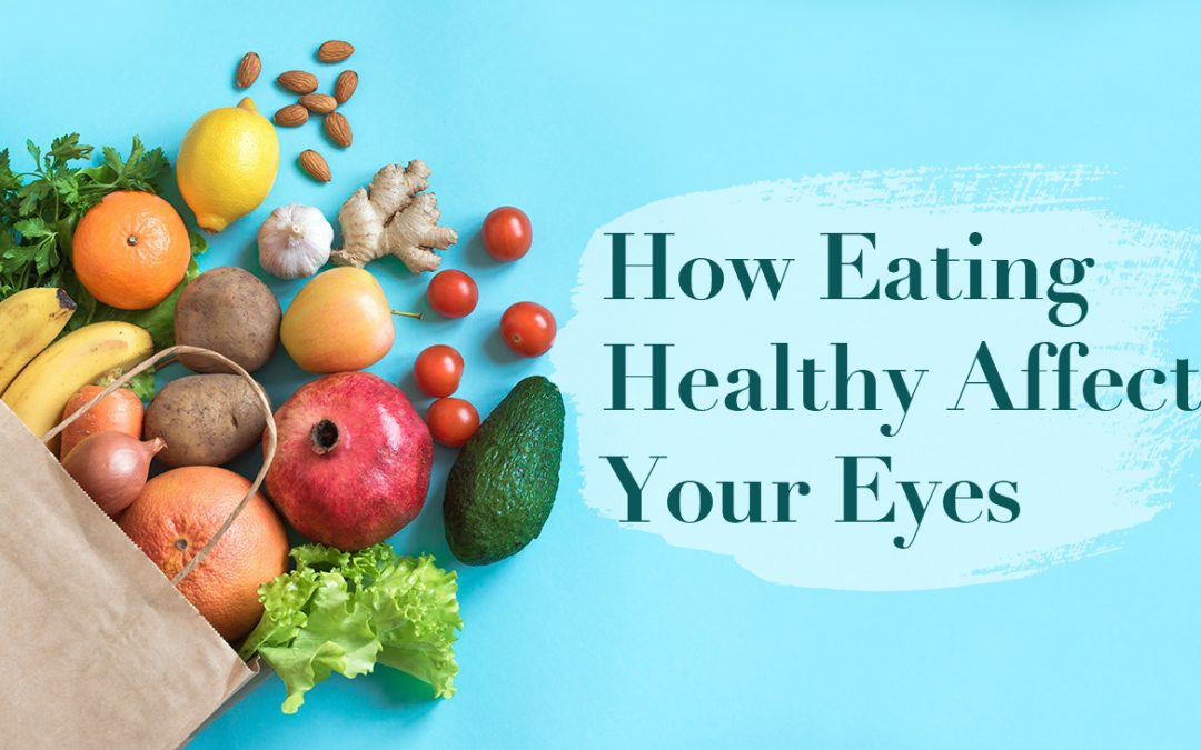 How Eating Healthy Affects Your Eyes